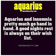 Aquarius Qualities ... huh. well. no wonder we love sleep so much. we don't get much. goddamnit.
