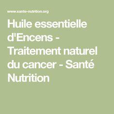 Huile essentielle d'Encens - Traitement naturel du cancer - Santé Nutrition