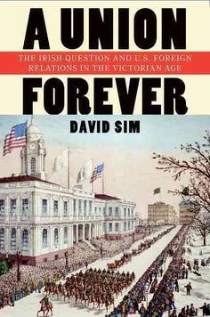 A Union Forever: The Irish Question and U.S. Foreign Relations in the Victorian Age
