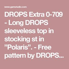 """DROPS Extra 0-709 - Long DROPS sleeveless top in stocking st in """"Polaris"""". - Free pattern by DROPS Design"""