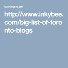 Big List of Toronto Blogs- Sort-able by category