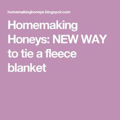 Homemaking Honeys: NEW WAY to tie a fleece blanket