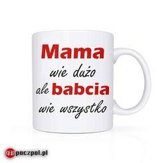 Mama wie dużo ale babcia wie wszystko  #mama #babcia #kubekznadrukiem #kubek #poczpol #prezent #prezentdlababci #prezenty Tableware, Dinnerware, Tablewares, Dishes, Place Settings