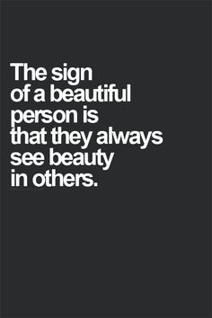 The sign of a beautiful person is that they always see beauty in others. #wisdom #affirmations #beauty
