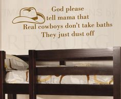 Real cowbows dont tKe baths, they just dust off... Quote Decal