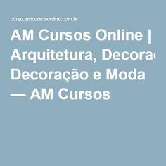 AM Cursos Online   Arquitetura, Decoração e Moda — AM Cursos