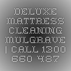 Deluxe Mattress Cleaning Mulgrave | Call 1300 660 487