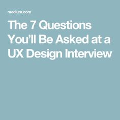 The 7 Questions You'll Be Asked at a UX Design Interview