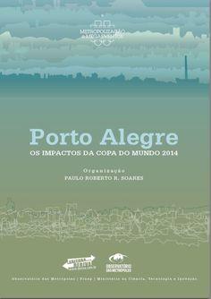 Porto Alegre : os impactos da Copa do Mundo 2014 / organização Paulo Roberto R. Soares [Rio de Janeiro] : Observatório das Metrópoles; [Porto Alegre] : Editora Deriva, [2015] http://cataleg.ub.edu/record=b2208490~S1*cat