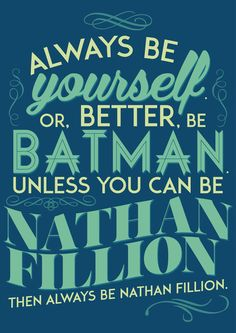 unless you can be Nathan Fillion