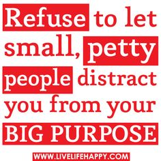 Refuse and go after YOUR purpose.