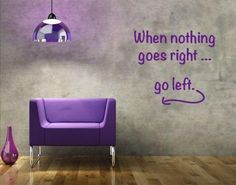 When Nothing Goes Right.. Go Left Wall Decal