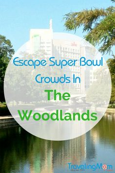 Escape the Super Bowl crowds with a visit to The Woodlands. There is so much to do, shopping and amazing restaurants.