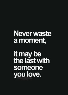 Last moment to love someone