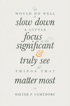 slow down and focus.