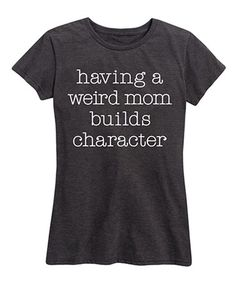 Look at this #zulilyfind! Heather Charcoal 'A Weird Mom Builds Character' Relaxed-Fit Tee - Women #zulilyfinds