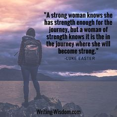 """INSPIRATIONAL WRITING QUOTE: """"A strong woman knows she has strength enough for the journey..."""" -Luke Easter  ***You are the heroine of your own journey and your story is waiting to be written. Want support in writing the story of your heroine's journey? Check out my website: Writing-Wisdom.com and email me, Laura Jones (LauraWritingWisdom@Gmail.com) to explore how I can help empower and guide you in writing YOUR story.***"""