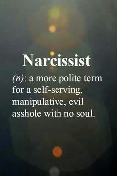 Narcissist...Oh yes I used to know someone that falls in this category.  Misery loves company...Enjoy.  Me, me, me, me, me, me, me!