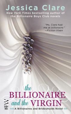 The Billionaire and the Virgin by Jessica Clare, Click to Start Reading eBook, From the New York Times bestselling author of the Billionaire Boys Club novels comes a sizzling serie
