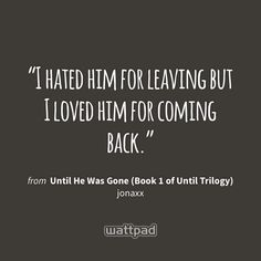 Until Trilogy, Gone Book, Wattpad Quotes, Love Him, My Love, Book 1, Hate, Cards Against Humanity