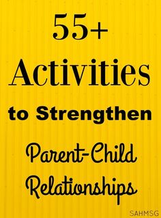55+ Activities to Strengthen the Parent Child Relationship: