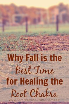 The Root Chakra, is your direct link with the pure, source energy that lies below the Earth. And Earth Energy, is most readily accessible during the Fall Season. Energy comes more readily, and healing, comes more easily during this time.