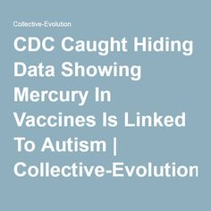 CDC Caught Hiding Data Showing Mercury In Vaccines Is Linked To Autism | Collective-Evolution