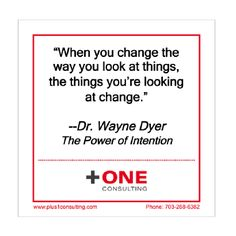 """When you #change the way #you #look at things, the things you're looking at change.""  Dr. Wayne W. Dyer, The #Power of #Intention.  #Leadership #Coaching"