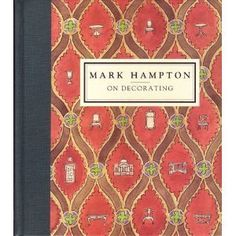 Mark Hampton on Decorating. This book was part of my baseline education on interior design.