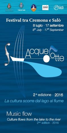 In Salò on Lake Garda, from 17 July to 3 September 2016, the 2nd edition of the music festival Acquedotte, which translates to water pipelines because, the culture flows from the lake to the river, from Salò to Cremona.    Both locations are wet from the water that flows from the basin of Lake Gar