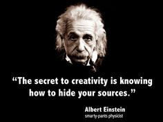 """The secret to creativity is knowing how to hide your sources."""
