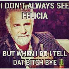 Bye Felicia @nikki striefler striefler Sarracino @Ashley Walters Walters Alonzo