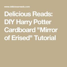"Delicious Reads: DIY Harry Potter Cardboard ""Mirror of Erised"" Tutorial"