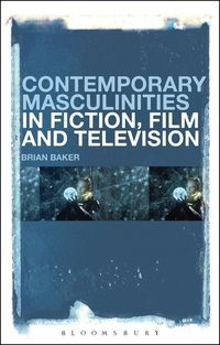 Contemporary masculinities in fiction, film and television