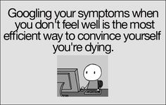 Googling your symptoms...