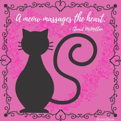 A meow massages the heart cat quote. #Cats #CatQuote A collection of cat quotes!