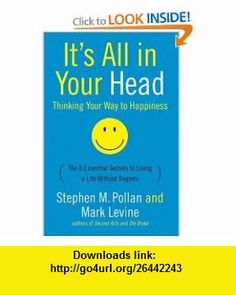 Its All in Your Head Thinking Your Way to Happiness (9780060760007) Stephen M. Pollan, Mark Levine , ISBN-10: 0060760001  , ISBN-13: 978-0060760007 ,  , tutorials , pdf , ebook , torrent , downloads , rapidshare , filesonic , hotfile , megaupload , fileserve