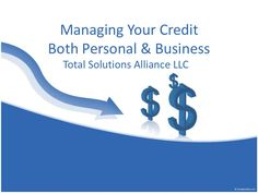 Managing your credit personal and business by Total Solutions Alliance LLC via slideshare Credit Collection, Credit Score, Learning, Business, Studying, Teaching, Business Illustration, Education