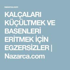 KALÇALARI KÜÇÜLTMEK VE BASENLERİ ERİTMEK İÇİN EGZERSİZLER | Nazarca.com