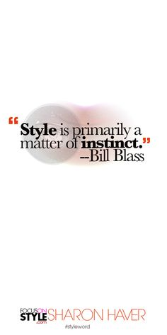 """""""Style is primarily a matter of instinct."""" --Bill Blass Subscribe to the daily #styleword here: http://www.focusonstyle.com/styleword/ #quotes #styletips"""
