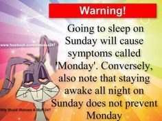 Morning going to sleep on Sunday will call symptoms called Monday conversely also note that staying awake all night on Sunday does not prevent Monday. Sunday Quotes Funny, Weekend Quotes, Happy Quotes, Funny Quotes, Funny Weekend, Weekend Humor, Monday Quotes, Nice Quotes, Interesting Quotes