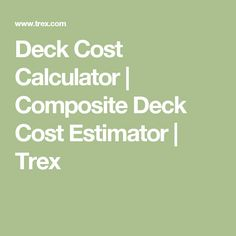 Deck Cost Calculator   Composite Deck Cost Estimator   Trex