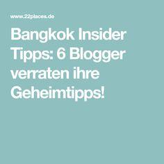 Bangkok Insider Tipps: 6 Blogger verraten ihre Geheimtipps!