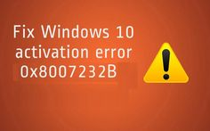 Here you will get the best solutions to fix Windows Activation Error 0x8007232b:
