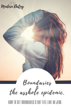 Boundaries and the Assholes Epidemic – Modern Dating 101 Learning how to set boundaries and avoid people and situations that can hurt you. #moderndating #dating #advice #boundaries
