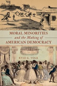 In his new book Moral Minorities and the Making of American Democracy, historian and Boston College alumnus Kyle G. Volk focuses on grassroot moral reforms in the early nineteenth century to show how immigrants, black northerners, abolitionists, liquor dealers, Catholics, Jews and Seventh-day Baptists --moral minorities--articulated a different vision of democracy requiring the protection of minority rights.