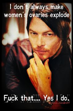 Norman Reedus - and yes.. he does