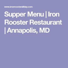 Supper Menu | Iron Rooster Restaurant | Annapolis, MD