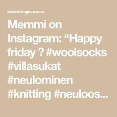 """Memmi on Instagram: """"Happy friday 💛 #woolsocks #villasukat #neulominen #knitting #neuloosi #instaneulojat #instaknitting #novitaknits #novitanallle"""" Happy Friday, Villa, Instagram, Fork, Villas"""