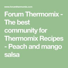 Forum Thermomix - The best community for Thermomix Recipes - Peach and mango salsa